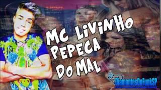MC Livinho - Pepeca do Mal (PereraDJ) Lançamento 2014