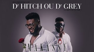 Makassy - Dr Hitch ou Dr Grey (Official Audio)