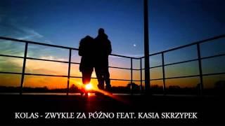 KOLAS - Zwykle za późno feat. Kasia Skrzypek