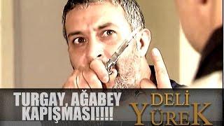 Deli Yürek Bölüm 58 - Turgay'la Ağabey Kavga Eder