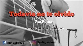 Todavía no te olvido (Río Roma) - cover Karla G Cardozo