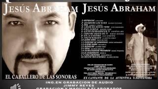 QUEMAME LOS OJOS JESUS ABRAHAM DEL CD EL CABALLERO DE LAS SONORAS