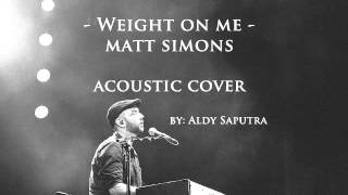 Weight On Me - Matt Simons [Aldy Saputra T Cover]