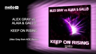Alex Gray vs Alaia & Gallo - Keep On Rising (Alex Gray From ADE Remix)