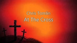 At The Cross - Chris Tomlin (lyrics on screen) HD