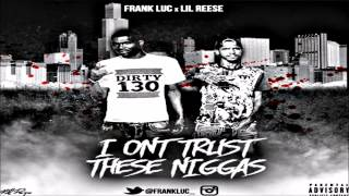 Lil Reese - I Don't Trust These Niggas Ft. Frank Luc