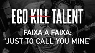 EGO KILL TALENT - Faixa a Faixa - #01 - Just To Call You Mine