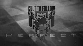 Cult To Follow - Perfect (Official Lyric Video)