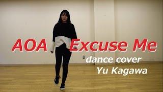 AOA - Excuse Me dance cover by.Yu Kagawa