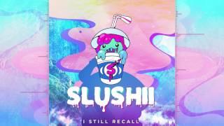 Slushii - I Still Recall