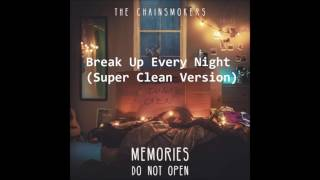 The Chainsmokers - Break Up Every Night (Super Clean Version)