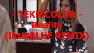 TEKNiCOLOR - Reality (littleBLUE REMIX)