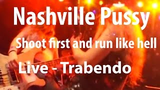 Nashville Pussy - Shoot first and run like hell (Live Trabendo, 10.12.2002)