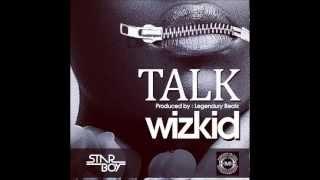 Wizkid - Talk [2013] (Prod by Legendury Beatz)