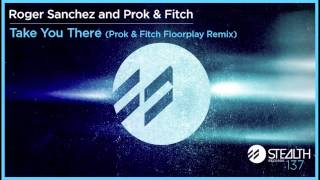 Roger Sanchez and Prok & Fitch - Take You There (Prok & Fitch Floorplay Remix)