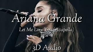 Ariana Grande - Let Me Love You (Acapella) (3D Audio)