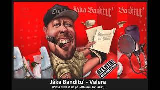 11. Jăka Banditu' - Valera (Piesă, Info, Text)