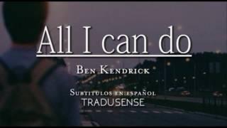 All I can do: sub español Ben Kendrick