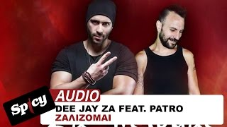 Dee Jay Za feat Patro -  Ζαλίζομαι - Official Audio Release