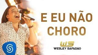 Wesley Safadão - E Eu Não Choro [DVD Paradise]
