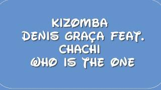 KIZOMBA 2014 Denis Graça feat. Chachi - Who Is The One