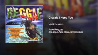 Chalala I Need You