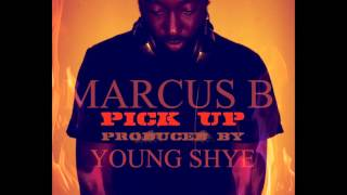 "Marcus B. ""Pick Up"" Produced By Young Shye"