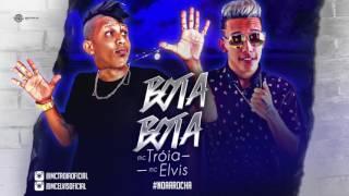 MC TROIA E MC ELVIS - BOTA BOTA - ÁUDIO OFICIAL 2017