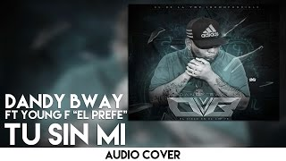 Tu Sin Mi - Dandy Bway Ft Young F | Cover