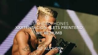 XXXTentacion - Lets Pretend We're Numb 8D Audio (Wear Headphones)