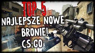 NAJLEPSZE NOWE BRONIE DO CS:GO! - TOP5! | KiFi