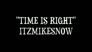 Time Is Right - ItzMikeSnow - NEW SONG!