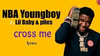 NBA Youngboy - Cross me (lyrics) Ft Lil baby & Plies