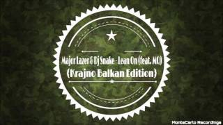 Major Lazer & Dj Snake - Lean On (feat MQ) {Krajno Balkan Edition}