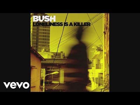 bush-loneliness-is-a-killer-audio-bushvevo