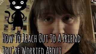 How To Reach Out To A Friend You're Worried About