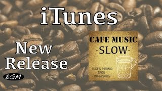 【iTunes】New Release!!CAFE MUSIC ~SLOW~ Please Download!!