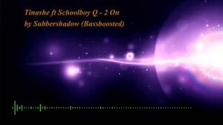 Tinashe ft Schooboy Q - 2on (Bassboosted/HQ)
