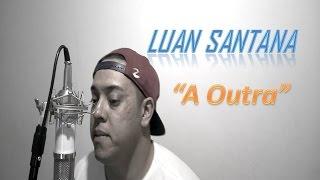 Luan Santana - A Outra - Cover (Vivendo a musica)