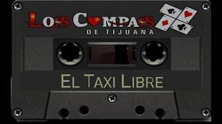 Los Compas De Tijuana - El Taxi Libre (LOS PLACAS)