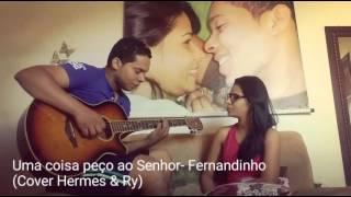 Uma coisa peço ao Senhor (Fernandinho) _Cover Hermes e Aryane