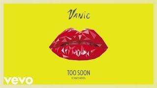 Vanic - Too Soon (Audio) ft. Maty Noyes