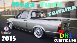 MEGA FUNK FRITEIRA 2015 DJ DHI