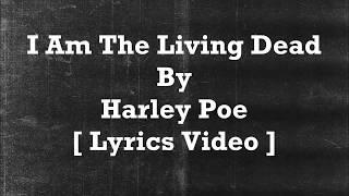 Harley Poe - I Am The Living Dead [ Lyrics Video ]