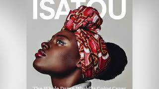 Isatou- The Whole Damn World Is Going Crazy