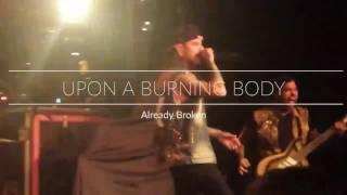Upon A Burning Body - Already Broken (Live)