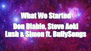 LYRICS | What We Started - Don Diablo & Steve Aoki X Lush & Simon ft. BullySongs