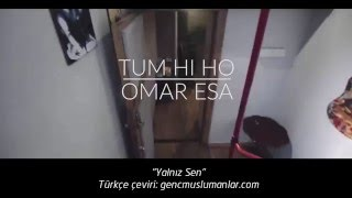 "Tum Hi Ho ""Yalnız Sen"" [Türkçe Altyazılı] - Islamic Version by Omar Esa"