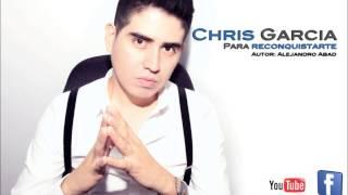 Chris Garcia - Para reconquistarte (Bachata Romantica) Nueva Bachata 2014