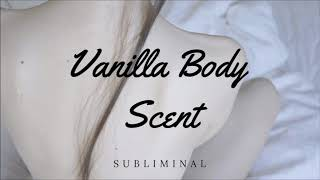 Get a Vanilla Body Scent || Subliminal